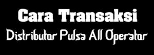 Cara Transaksi Cara Menjadi Distributor Pulsa All Operator